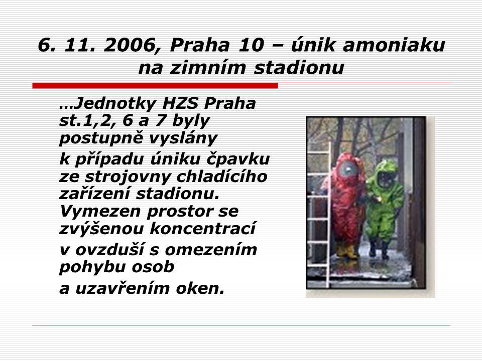 6. 11. 2006, Praha 10 – únik amoniaku na zimním stadionu … Jednotky HZS Praha st.1,2, 6 a 7 byly postupně vyslány k případu úniku čpavku ze strojovny