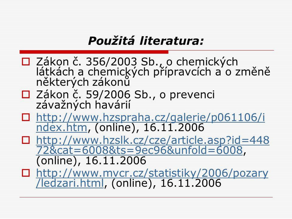 Použitá literatura:  Zákon č. 356/2003 Sb., o chemických látkách a chemických přípravcích a o změně některých zákonů  Zákon č. 59/2006 Sb., o preven