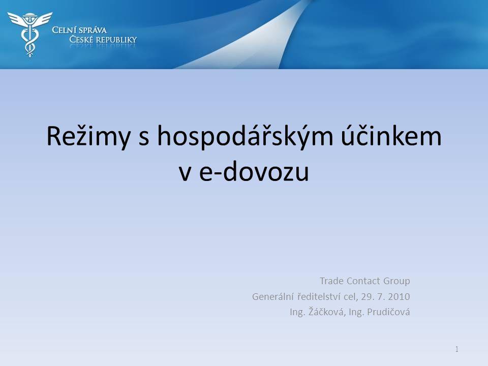 Režimy s hospodářským účinkem v e-dovozu 1 Trade Contact Group Generální ředitelství cel, 29. 7. 2010 Ing. Žáčková, Ing. Prudičová