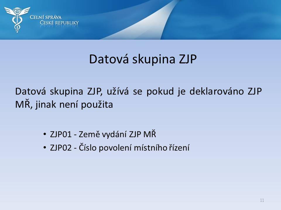 Datová skupina ZJP Datová skupina ZJP, užívá se pokud je deklarováno ZJP MŘ, jinak není použita • ZJP01 - Země vydání ZJP MŘ • ZJP02 - Číslo povolení