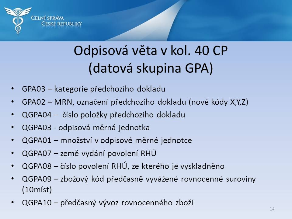 Odpisová věta v kol. 40 CP (datová skupina GPA) • GPA03 – kategorie předchozího dokladu • GPA02 – MRN, označení předchozího dokladu (nové kódy X,Y,Z)