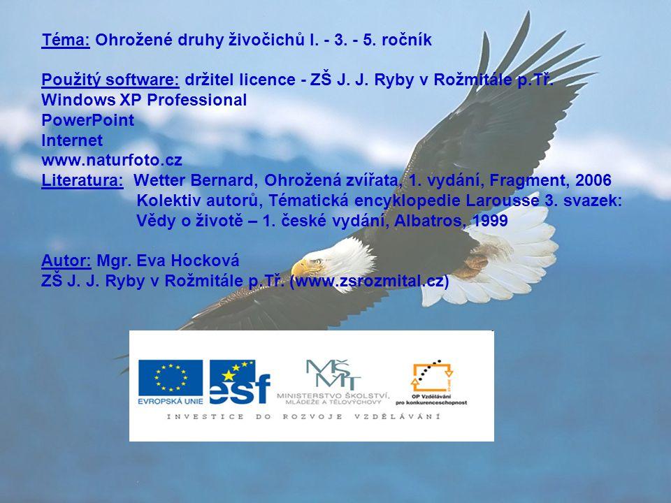Téma: Ohrožené druhy živočichů I. - 3. - 5. ročník Použitý software: držitel licence - ZŠ J. J. Ryby v Rožmitále p.Tř. Windows XP Professional PowerPo