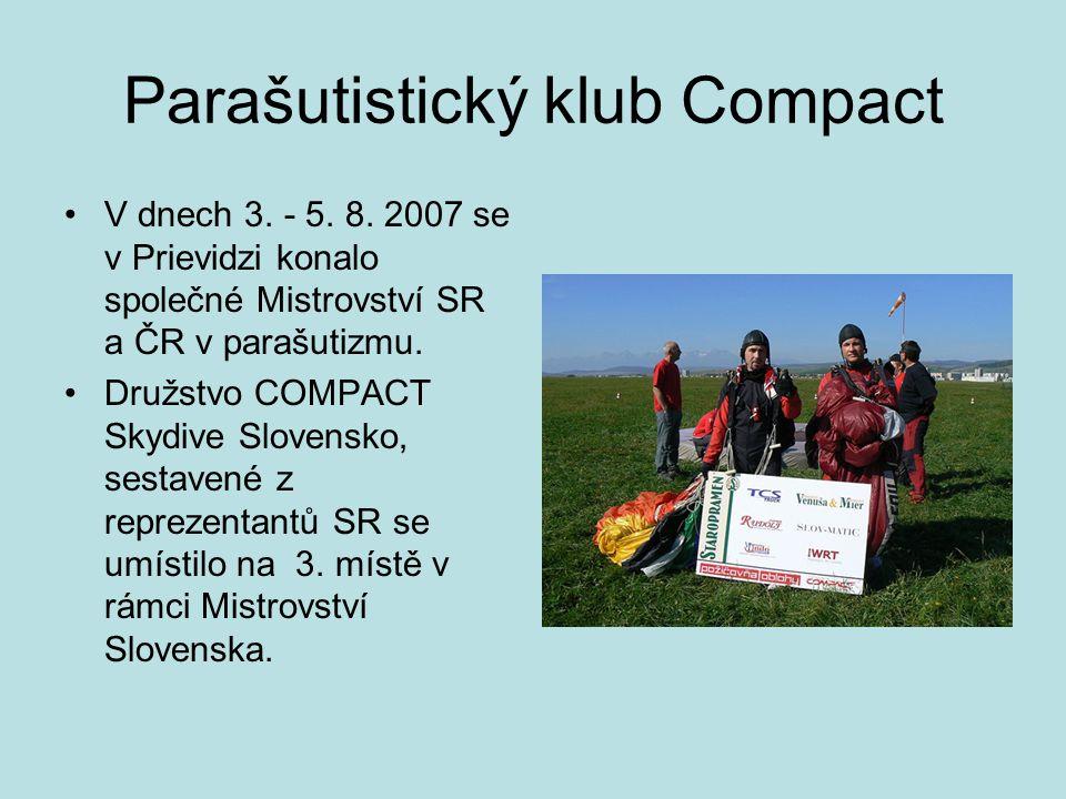 Parašutistický klub Compact •V dnech 3. - 5. 8. 2007 se v Prievidzi konalo společné Mistrovství SR a ČR v parašutizmu. •Družstvo COMPACT Skydive Slove
