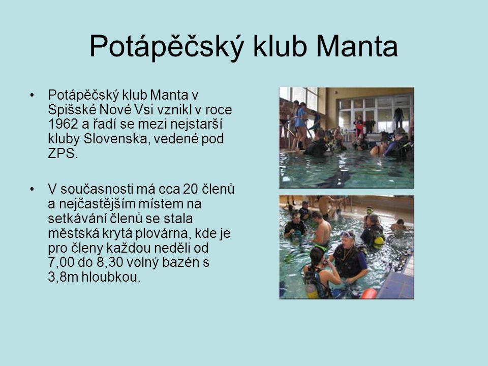 Potápěčský klub Manta •Potápěčský klub Manta v Spišské Nové Vsi vznikl v roce 1962 a řadí se mezi nejstarší kluby Slovenska, vedené pod ZPS. •V součas