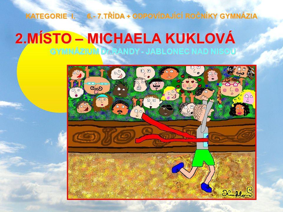 2.MÍSTO – MICHAELA KUKLOVÁ GYMNÁZIUM Dr.RANDY - JABLONEC NAD NISOU KATEGORIE I. 6.- 7.TŘÍDA + ODPOVÍDAJÍCÍ ROČNÍKY GYMNÁZIA KATEGORIE I. 6.- 7.TŘÍDA +