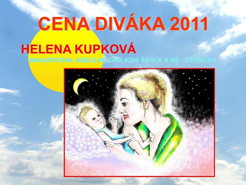 CENA DIVÁKA 2011 CENA DIVÁKA 2011 HELENA KUPKOVÁ MASARYKOVA JUBILEJNÍ ZÁKLADNÍ ŠKOLA A AA A MŠ - ČERNILOV