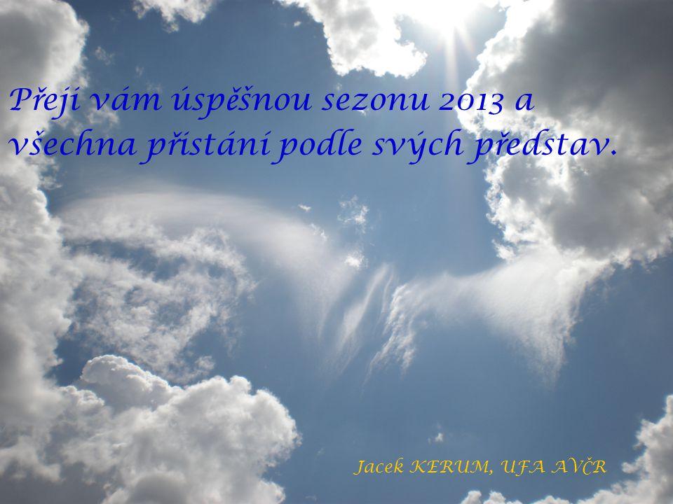 P ř eji vám úsp ě šnou sezonu 2013 a všechna p ř istání podle svých p ř edstav. Jacek KERUM, UFA AV Č R