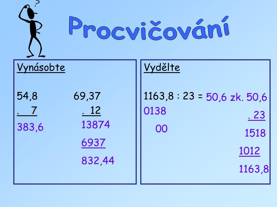 Vynásobte 54,8 69,37. 7. 12 Vydělte 1163,8 : 23 = 383,6 13874 6937 832,44 0138 00 50,6 zk. 50,6. 23 1518 1012 1163,8