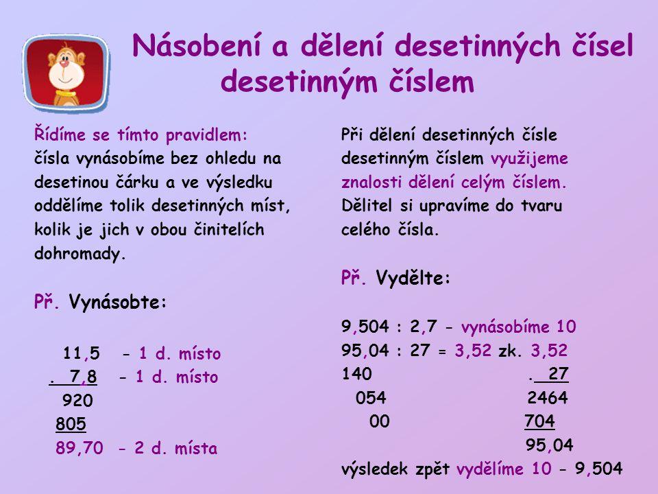 Násobení a dělení desetinných čísel desetinným číslem Řídíme se tímto pravidlem: čísla vynásobíme bez ohledu na desetinou čárku a ve výsledku oddělíme