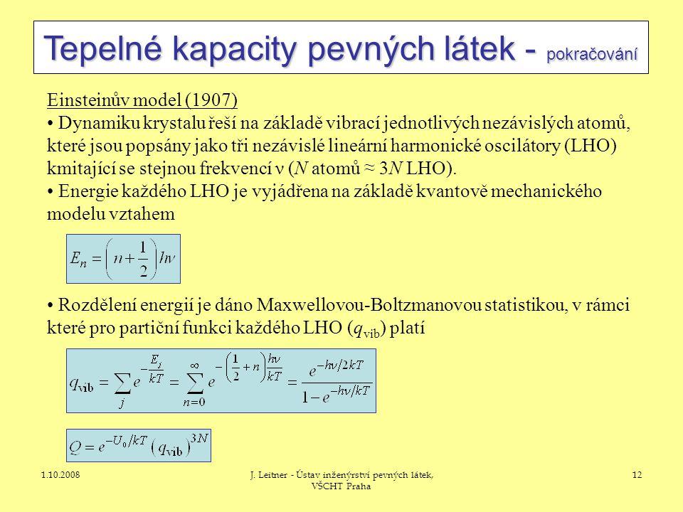 1.10.2008J. Leitner - Ústav inženýrství pevných látek, VŠCHT Praha 12 Tepelné kapacity pevných látek - pokračování Einsteinův model (1907) • Dynamiku