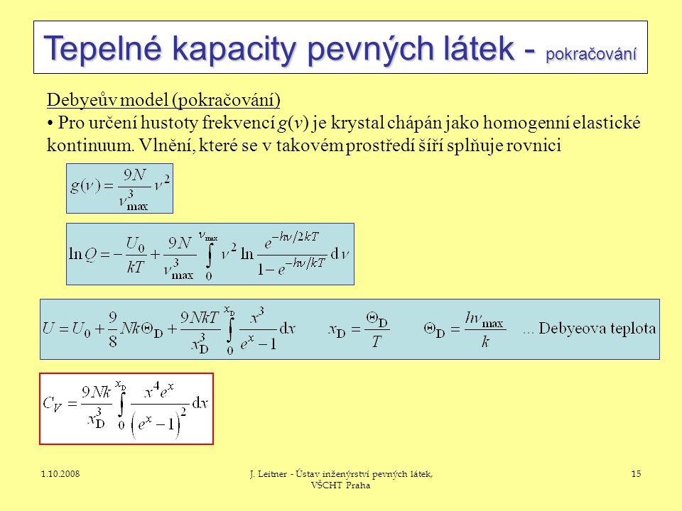 1.10.2008J. Leitner - Ústav inženýrství pevných látek, VŠCHT Praha 15 Tepelné kapacity pevných látek - pokračování Debyeův model (pokračování) • Pro u