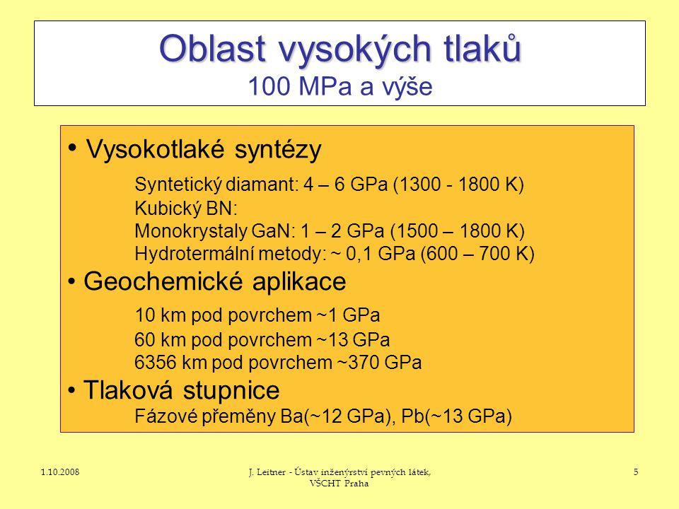 1.10.2008J. Leitner - Ústav inženýrství pevných látek, VŠCHT Praha 5 Oblast vysokých tlaků Oblast vysokých tlaků 100 MPa a výše • Vysokotlaké syntézy