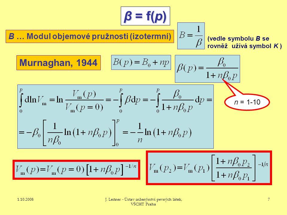1.10.2008J. Leitner - Ústav inženýrství pevných látek, VŠCHT Praha 7 β = f(p) B … Modul objemové pružnosti (izotermní) Murnaghan, 1944 n = 1-10 (vedle