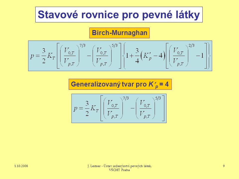 1.10.2008J. Leitner - Ústav inženýrství pevných látek, VŠCHT Praha 9 Stavové rovnice pro pevné látky Birch-Murnaghan Generalizovaný tvar pro K p = 4