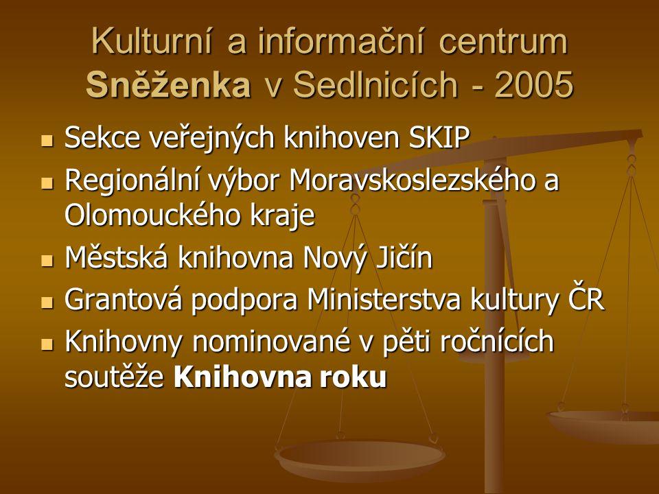 Kulturní a informační centrum Sněženka v Sedlnicích - 2005  Sekce veřejných knihoven SKIP  Regionální výbor Moravskoslezského a Olomouckého kraje 