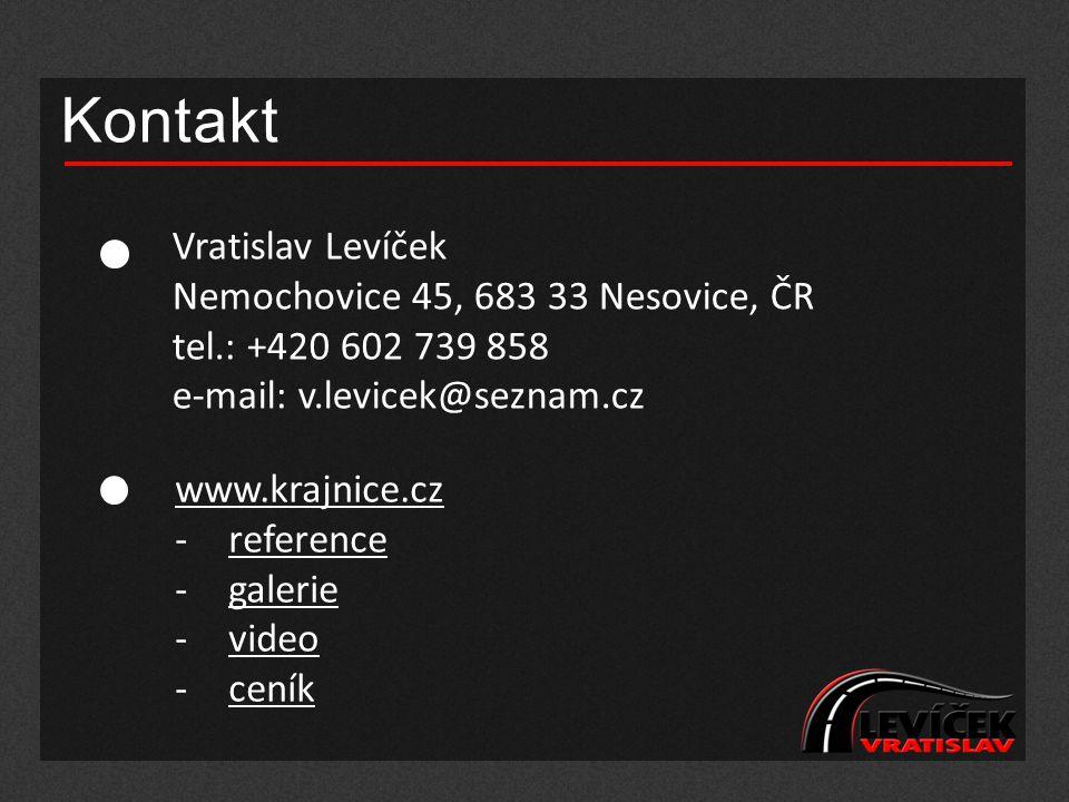 Kontakt Vratislav Levíček Nemochovice 45, 683 33 Nesovice, ČR tel.: +420 602 739 858 e-mail: v.levicek@seznam.cz www.krajnice.cz -referencereference -