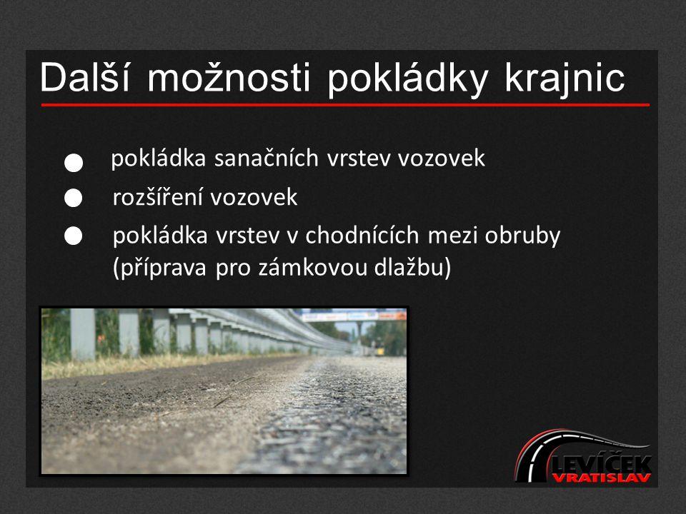 Další možnosti pokládky krajnic pokládka sanačních vrstev vozovek rozšíření vozovek pokládka vrstev v chodnících mezi obruby (příprava pro zámkovou dl