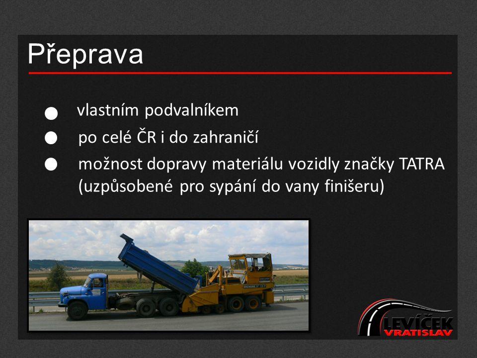 Přeprava vlastním podvalníkem po celé ČR i do zahraničí možnost dopravy materiálu vozidly značky TATRA (uzpůsobené pro sypání do vany finišeru)