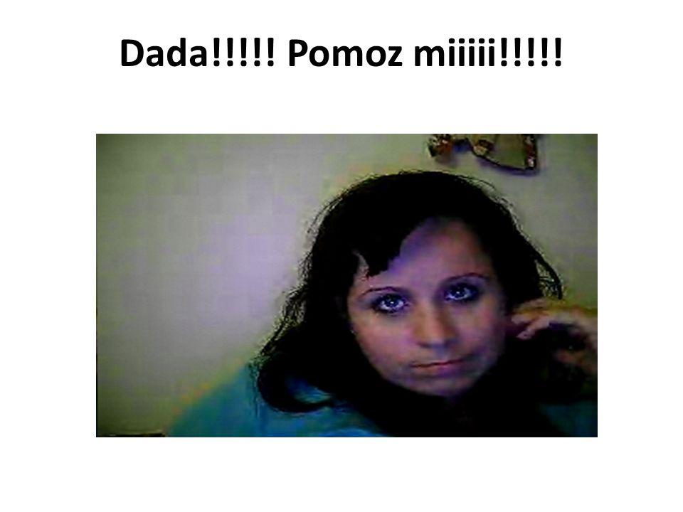 Dada!!!!! Pomoz miiiii!!!!!