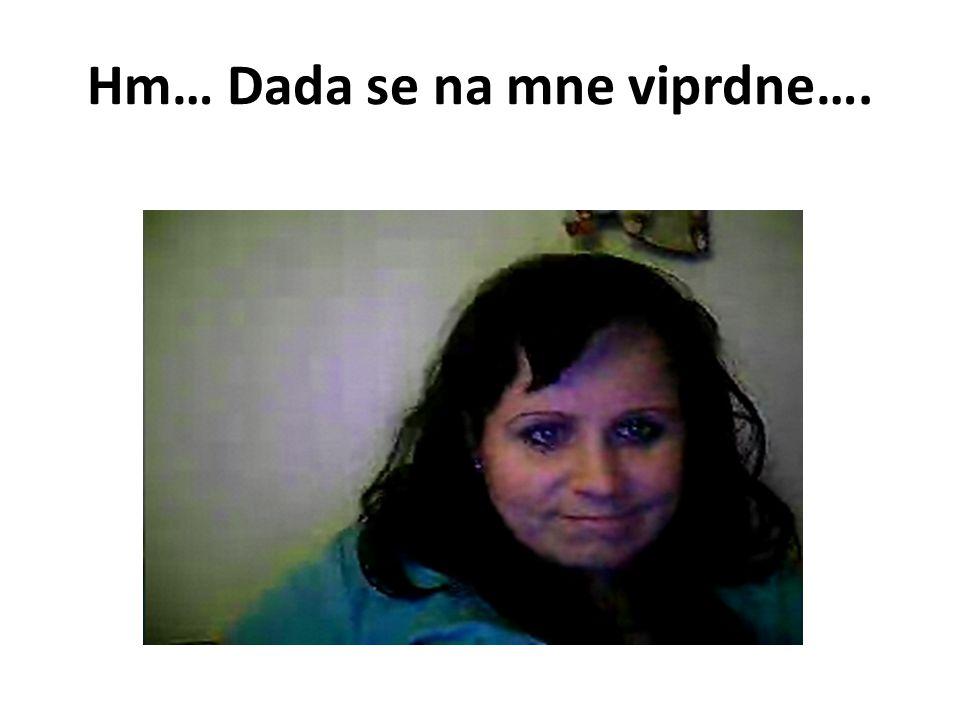 Hm… Dada se na mne viprdne….
