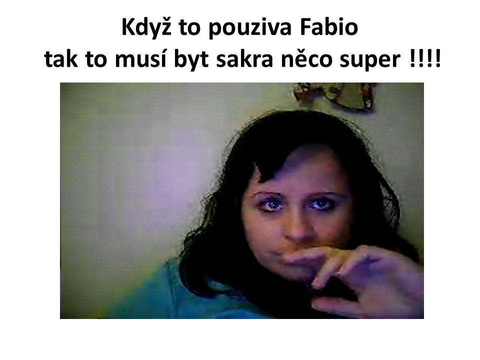 Když to pouziva Fabio tak to musí byt sakra něco super !!!!