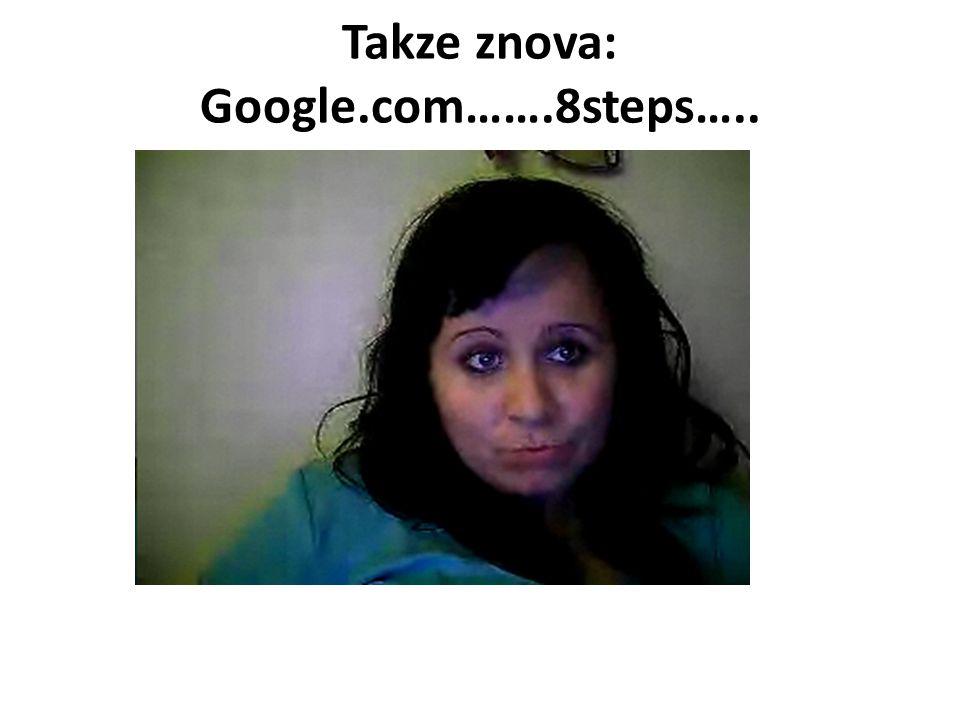 Takze znova: Google.com…….8steps…..