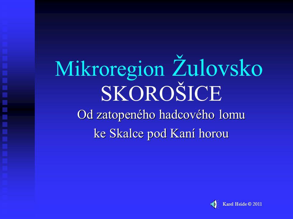 Mikroregion Žulovsko Od zatopeného hadcového lomu ke Skalce pod Kaní horou Karel Heide © 2011 SKOROŠICE