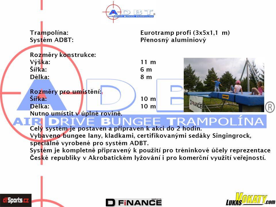 Trampolína: Eurotramp profi (3x5x1,1 m) Systém ADBT: P ř enosný aluminiový Rozm ě ry konstrukce: Výška:11 m Ší ř ka:6 m Délka:8 m Rozm ě ry pro umíst