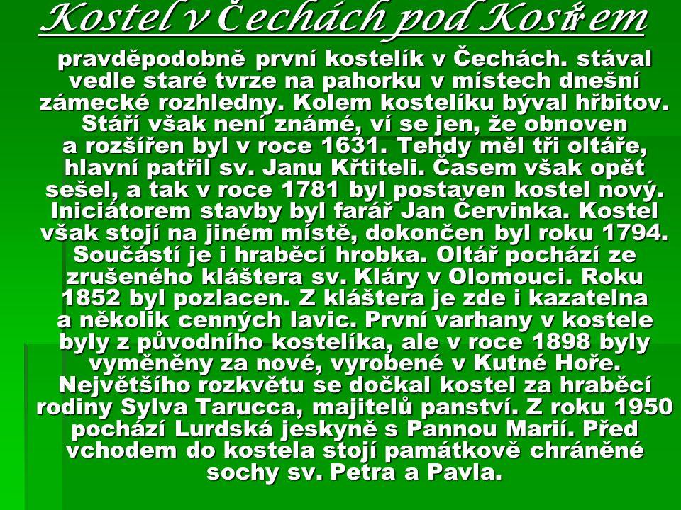 Kostel v Č echách pod Kosí ř em pravděpodobně první kostelík v Čechách. stával vedle staré tvrze na pahorku v místech dnešní zámecké rozhledny. Kolem