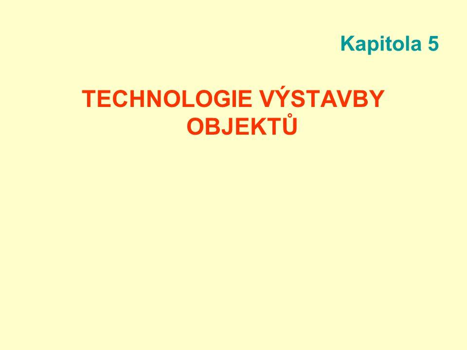 Kapitola 5 TECHNOLOGIE VÝSTAVBY OBJEKTŮ