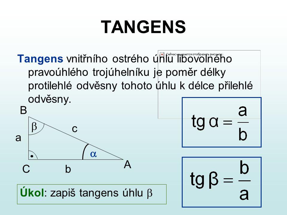 TANGENS Tangens vnitřního ostrého úhlu libovolného pravoúhlého trojúhelníku je poměr délky protilehlé odvěsny tohoto úhlu k délce přilehlé odvěsny. A