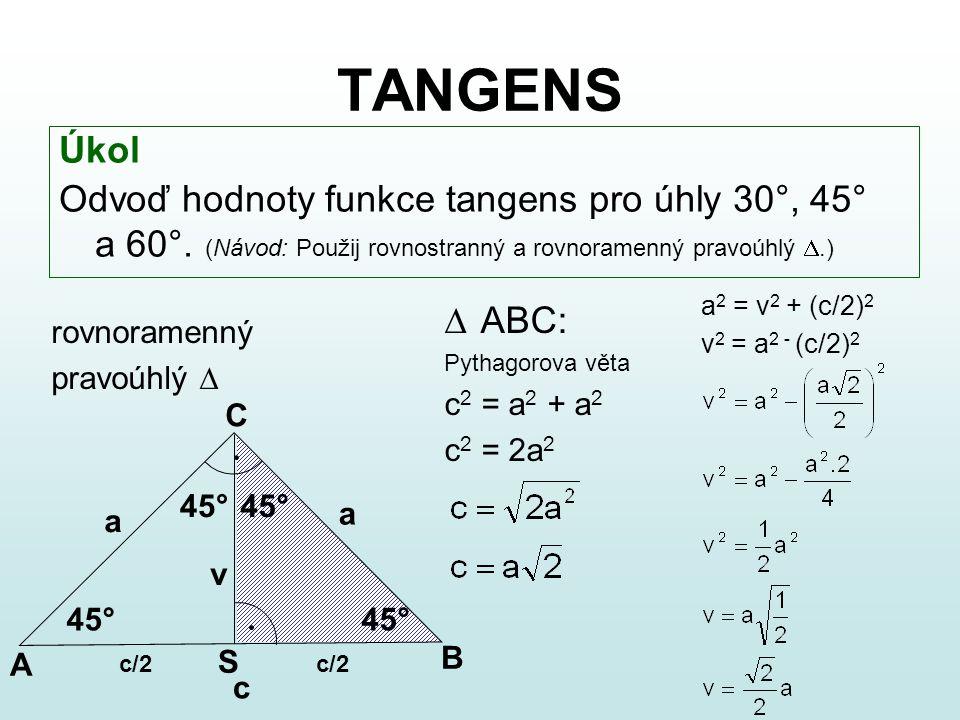 TANGENS Úkol Odvoď hodnoty funkce tangens pro úhly 30°, 45° a 60°. (Návod: Použij rovnostranný a rovnoramenný pravoúhlý .) rovnoramenný pravoúhlý  4