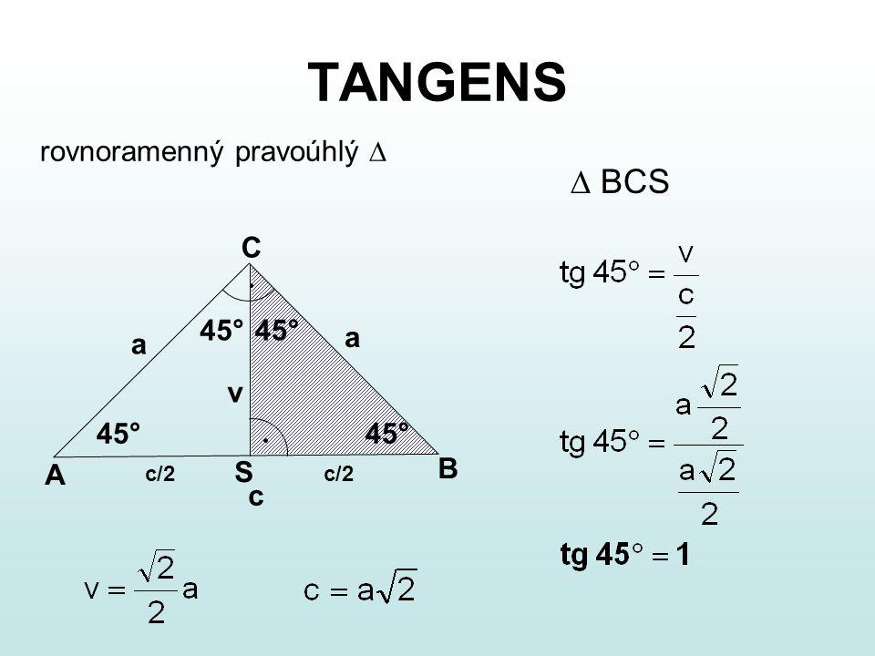 TANGENS rovnostranný  Pythagorova věta a 2 = v 2 + (a/2) 2 S 60° v AB C a/2 30° a a  BCS: