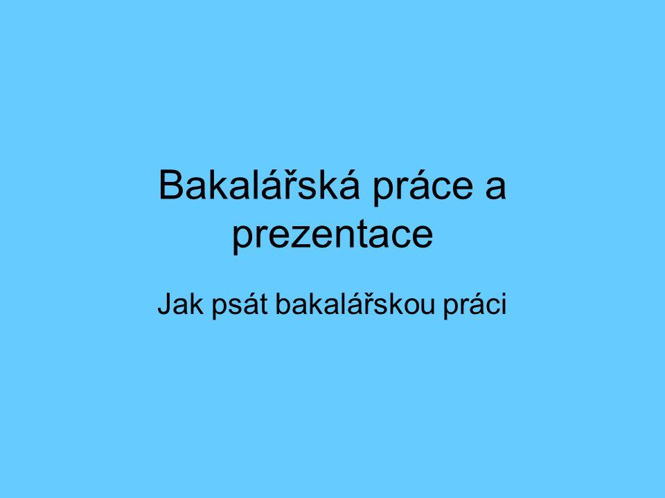 Bakalářská práce a prezentace Jak psát bakalářskou práci