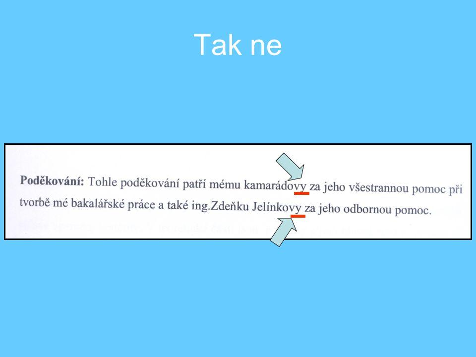 Technické provedení Úprava textu Pro názvy kapitol je vhodné použít větší písmo, případně psát tučně, určitou úroveň kapitol (hlavní, dílčí kapitoly)psát stejnou kvalitou písma.