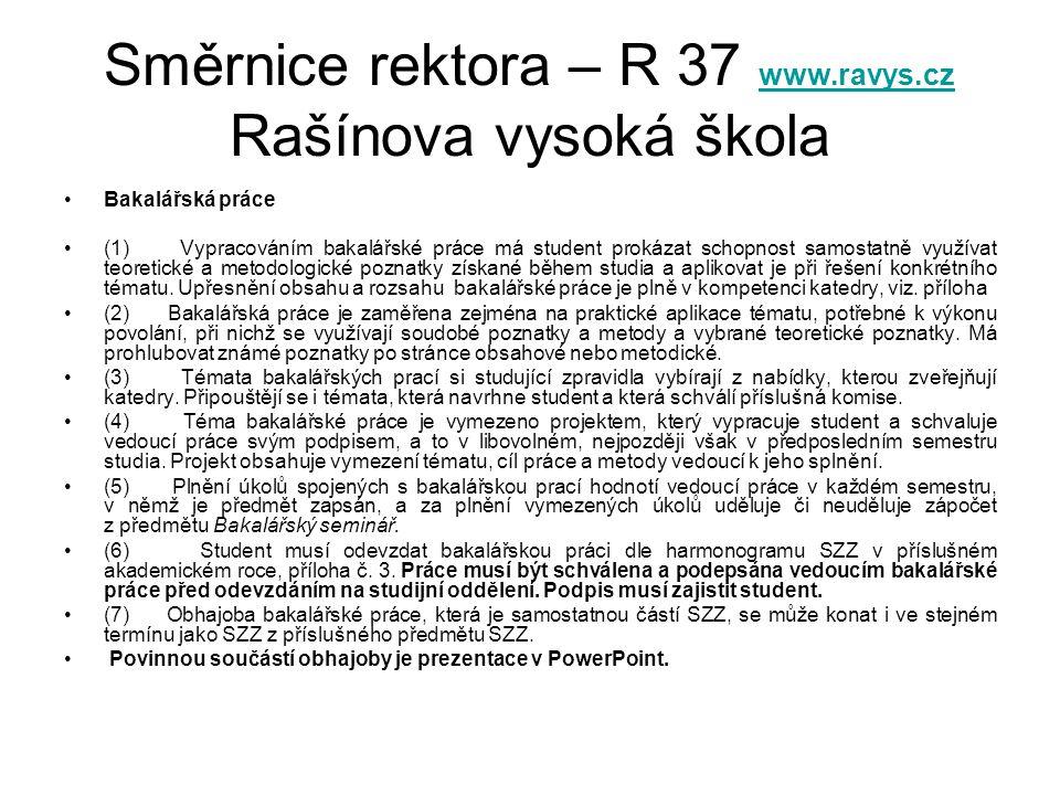 Směrnice rektora – R 37 www.ravys.cz Rašínova vysoká škola www.ravys.cz •Bakalářská práce •(1) Vypracováním bakalářské práce má student prokázat schop