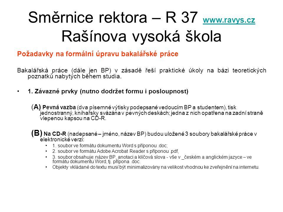 Směrnice rektora – R 37 www.ravys.cz Rašínova vysoká škola www.ravys.cz Požadavky na formální úpravu bakalářské práce Bakalářská práce (dále jen BP) v zásadě řeší praktické úkoly na bázi teoretických poznatků nabytých během studia.