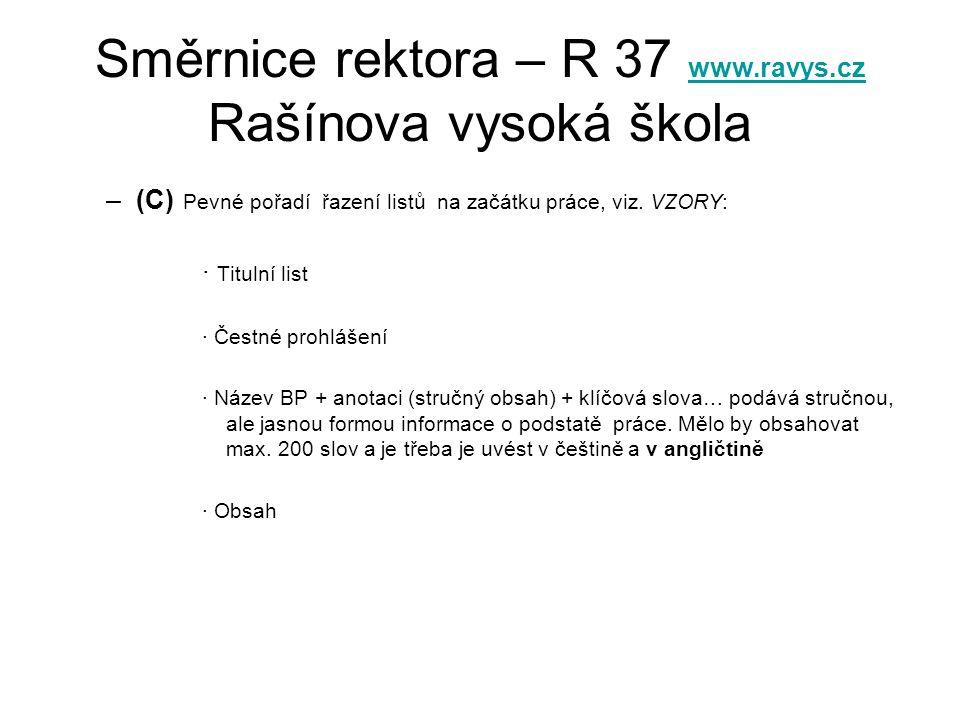 Směrnice rektora – R 37 www.ravys.cz Rašínova vysoká škola www.ravys.cz –(C) Pevné pořadí řazení listů na začátku práce, viz. VZORY: · Titulní list ·