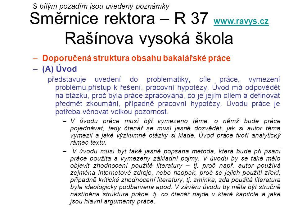 Směrnice rektora – R 37 www.ravys.cz Rašínova vysoká škola www.ravys.cz –Doporučená struktura obsahu bakalářské práce –(A) Úvod představuje uvedení do