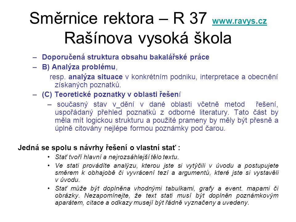 Směrnice rektora – R 37 www.ravys.cz Rašínova vysoká škola www.ravys.cz –Doporučená struktura obsahu bakalářské práce –B) Analýza problému, resp.