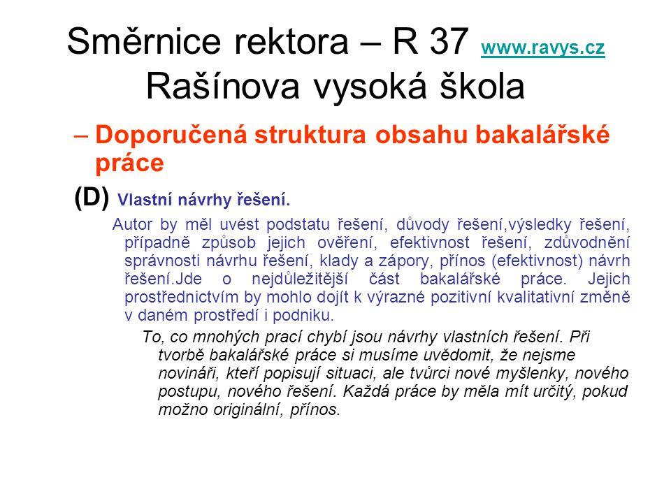 Směrnice rektora – R 37 www.ravys.cz Rašínova vysoká škola www.ravys.cz –Doporučená struktura obsahu bakalářské práce (D) Vlastní návrhy řešení. Autor