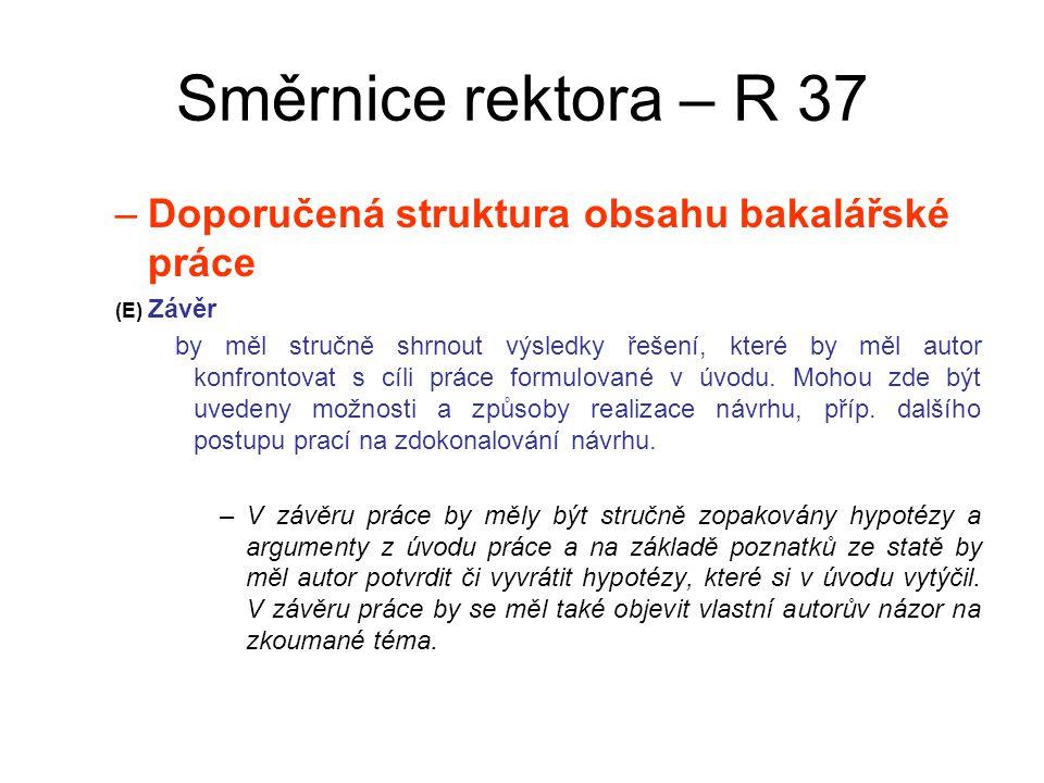 Směrnice rektora – R 37 –Doporučená struktura obsahu bakalářské práce (E) Závěr by měl stručně shrnout výsledky řešení, které by měl autor konfrontovat s cíli práce formulované v úvodu.