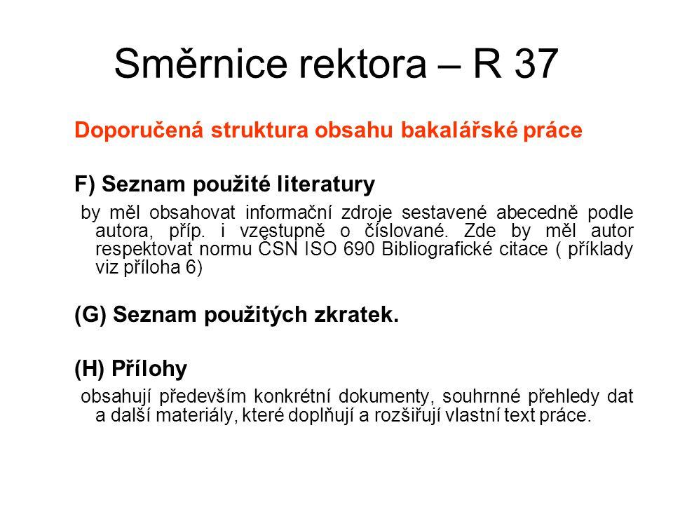 Směrnice rektora – R 37 Doporučená struktura obsahu bakalářské práce F) Seznam použité literatury by měl obsahovat informační zdroje sestavené abecedně podle autora, příp.