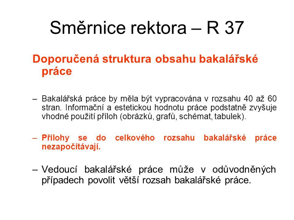 Směrnice rektora – R 37 Doporučená struktura obsahu bakalářské práce –Bakalářská práce by měla být vypracována v rozsahu 40 až 60 stran.