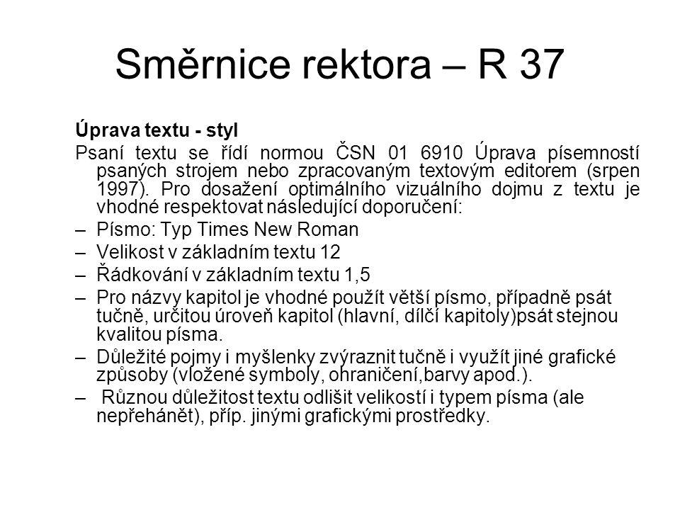 Směrnice rektora – R 37 Úprava textu - styl Psaní textu se řídí normou ČSN 01 6910 Úprava písemností psaných strojem nebo zpracovaným textovým editorem (srpen 1997).