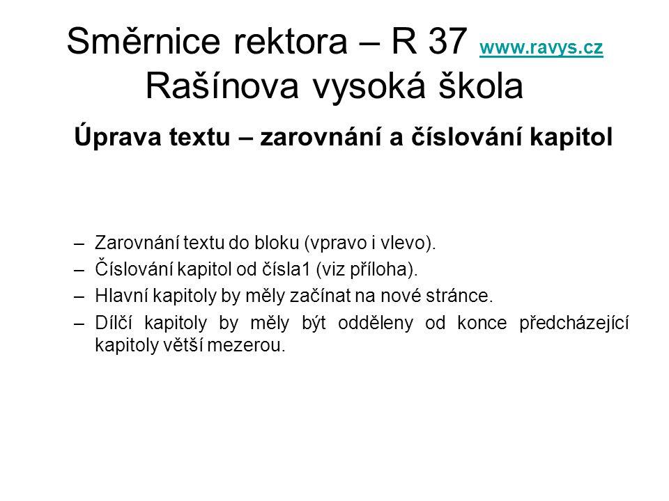 Směrnice rektora – R 37 www.ravys.cz Rašínova vysoká škola www.ravys.cz Úprava textu – zarovnání a číslování kapitol –Zarovnání textu do bloku (vpravo