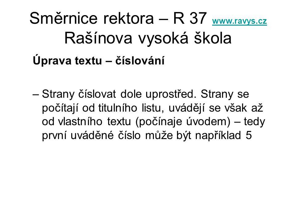Směrnice rektora – R 37 www.ravys.cz Rašínova vysoká škola www.ravys.cz Úprava textu – číslování –Strany číslovat dole uprostřed. Strany se počítají o