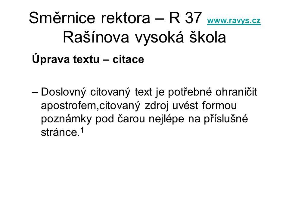 Směrnice rektora – R 37 www.ravys.cz Rašínova vysoká škola www.ravys.cz Úprava textu – citace –Doslovný citovaný text je potřebné ohraničit apostrofem
