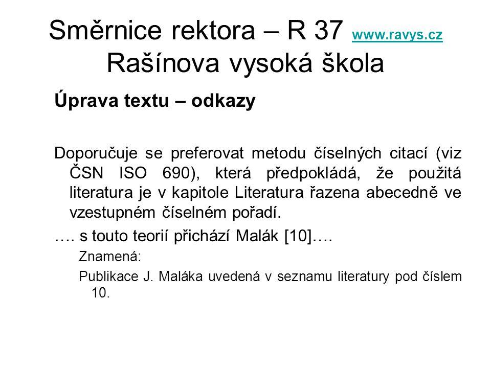 Směrnice rektora – R 37 www.ravys.cz Rašínova vysoká škola www.ravys.cz Úprava textu – odkazy Doporučuje se preferovat metodu číselných citací (viz ČS