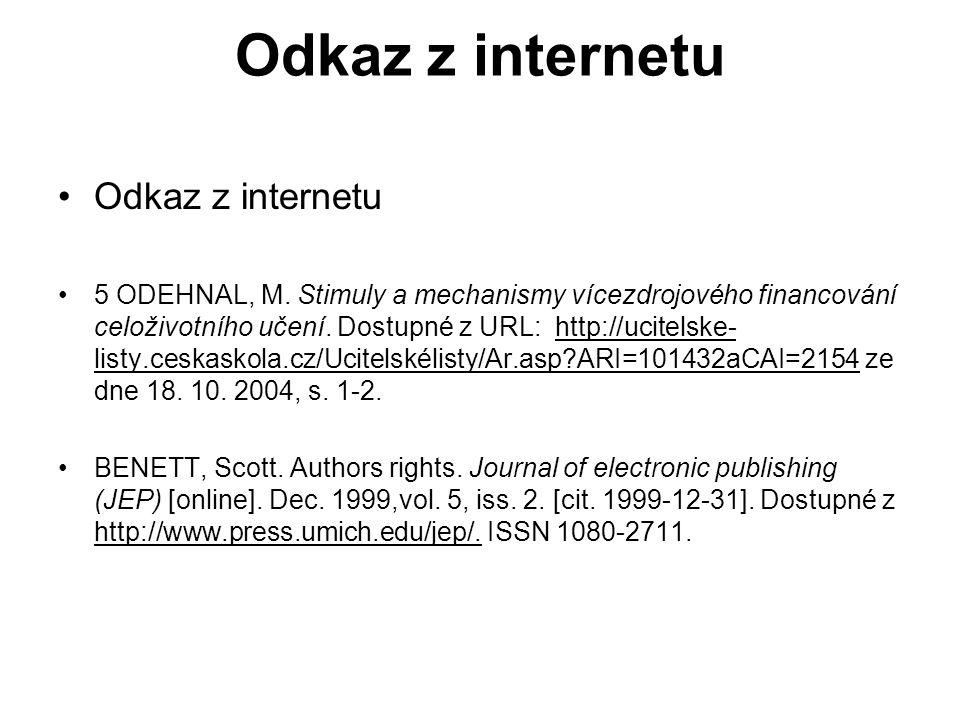 Odkaz z internetu •Odkaz z internetu •5 ODEHNAL, M. Stimuly a mechanismy vícezdrojového financování celoživotního učení. Dostupné z URL: http://ucitel
